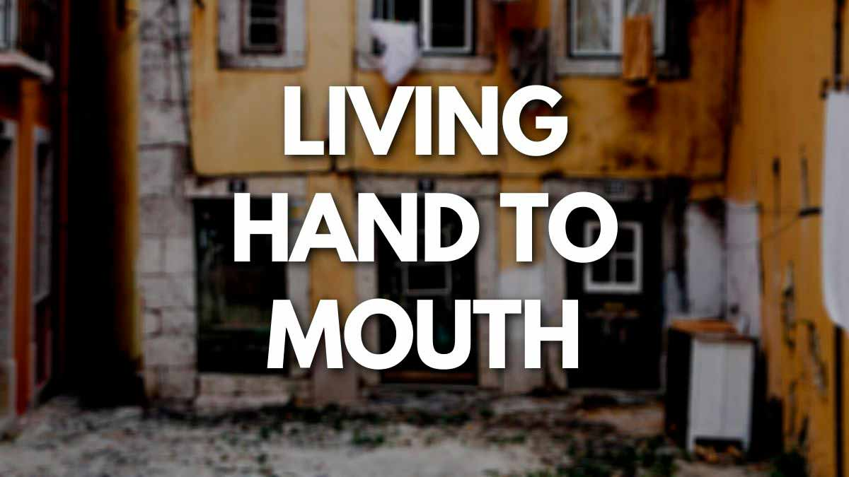 Living hand to mouth